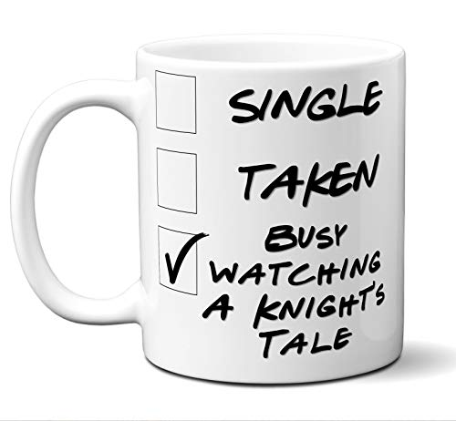Funny A Knight's Tale Novelty Movie Lover Gift Mug. Single, Taken, Busy Watching. Poster, Men, Women, Birthday, Christmas, Father's Day, Mother's Day. 11 oz.