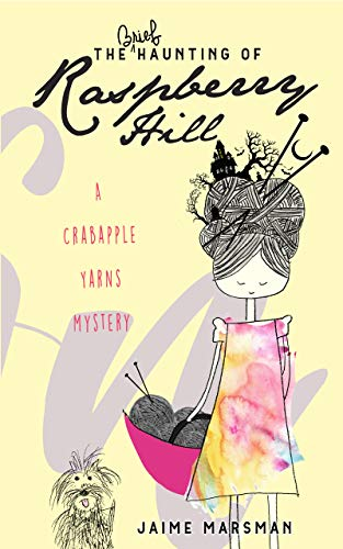 The Brief Haunting of Raspberry Hill: A Crabapple Yarns Mystery by [Marsman, Jaime]