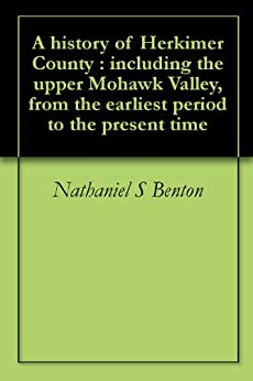 A history of Herkimer County : including the upper Mohawk Valley, from the earliest period to the present time by [Benton, Nathaniel S]
