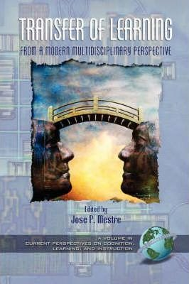 Transfer of Learning from a Modern Multidisciplinary Perspective : Research and Perspectives(Paperback) - 2005 Edition (Transfer Of Learning From A Modern Multidisciplinary Perspective)