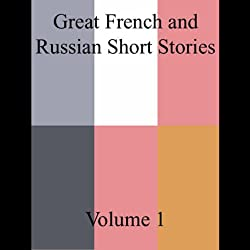 Great French and Russian Short Stories, Volume 1 (Unabridged Selections)