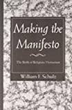 Making the Manifesto : The Birth of Religious Humanism, Schulz, William F., 1558964290