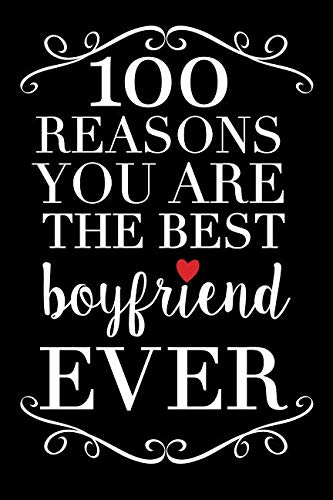 100 Reasons You Are The Best Boyfriend Ever: 100 page fill in guided journal for you to list all of the reasons your boyfriend is the best! Glossy softcover, perfect bound.