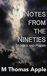 Notes from the Nineties: Stories and Poems