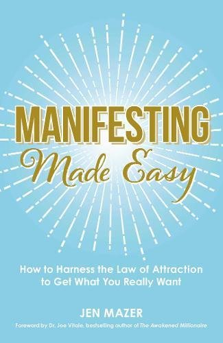 Manifesting Made Easy: How to Harness the Law of Attraction to Get What You Really Want [Jen Mazer] (Tapa Blanda)