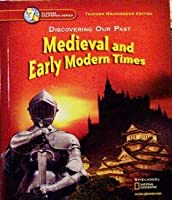 Discovering Our Past Medieval and Early Modern Times Grade 7 California Teacher Edition