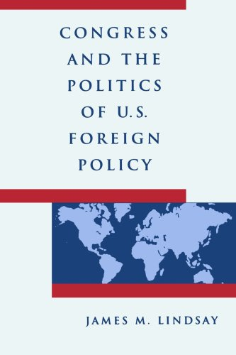 Congress and the Politics of U.S. Foreign Policy