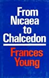 From Nicaea to Chalcedon, Frances M. Young, 0800607112