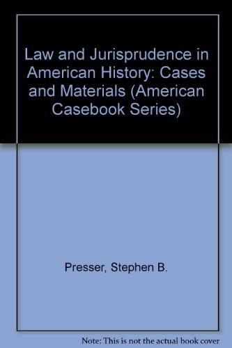 Law and Jurisprudence in American History: Cases and Materials (American Casebook Series)