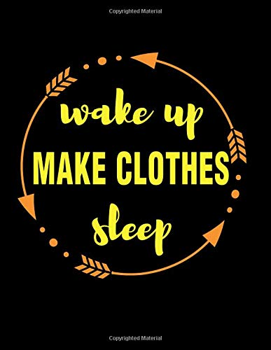 Wake Up Make Clothes Sleep Gift Notebook for a Tailor: Wide Ruled Blank Journal