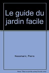 Le guide du jardin facile par Pierre Nessmann