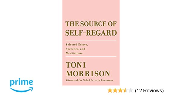 amazoncom the source of selfregard selected essays speeches  amazoncom the source of selfregard selected essays speeches and  meditations  toni morrison books