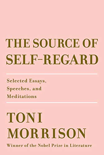 The Source of Self-Regard: Selected Essays, Speeches, and Meditations par  Toni Morrison