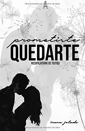 Prometiste quedarte: Recopilatorio de textos por Irene Jotadé