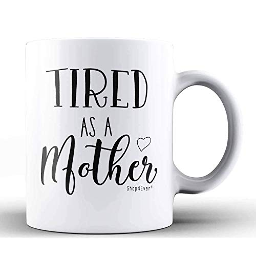 Shop4ever Funny Mug for New Mom ~ Tired As A Mother Ceramic Coffee Mug Tea Cup ~ New Mom Gifts