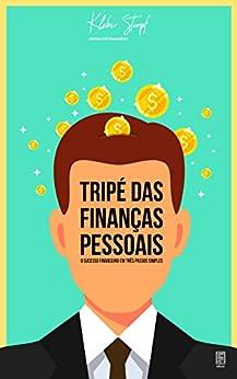 Tripé das Finanças Pessoais: O sucesso financeiro em três passos simples por [Hadas Stumpf, Kléber]