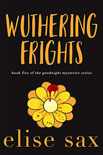 Wuthering Frights (Goodnight Mysteries Book 5) by [Sax, Elise]