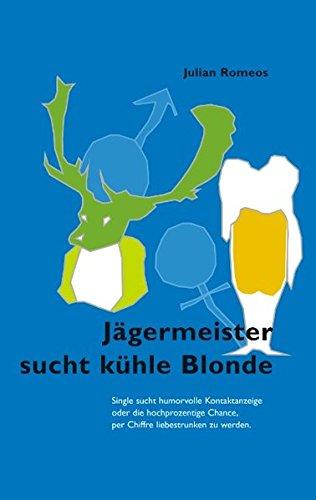 Jägermeister sucht kühle Blonde. Single sucht humorvolle Kontaktanzeige oder die hochprozentige Chance per Chiffre liebestrunken zu werden