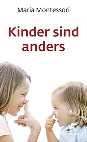 Maria Montessori, Kinder sind anders.