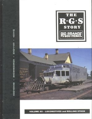 - The R G S Story: Rio Grande Southern: Locomotives and Rolling Stock (Vol. XII) (Volume XII)