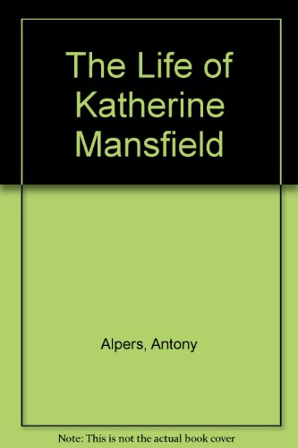 The Life of Katherine Mansfield - Alpers, Antony