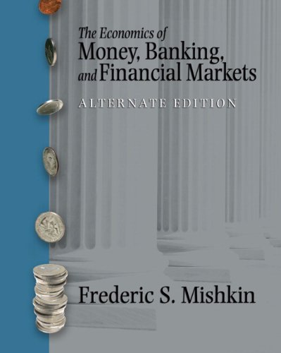Economics of Money, Banking and Financial Markets, Alternate Edition