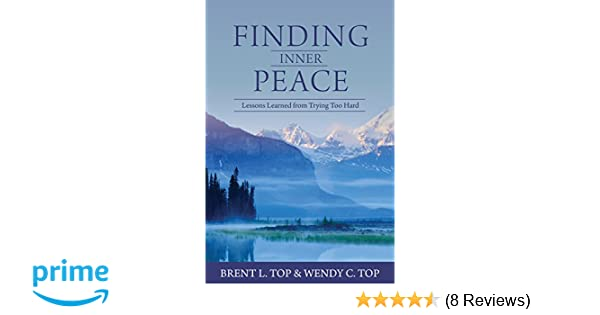 Finding Inner Peace Lessons Learned From Trying Too Hard Brent L