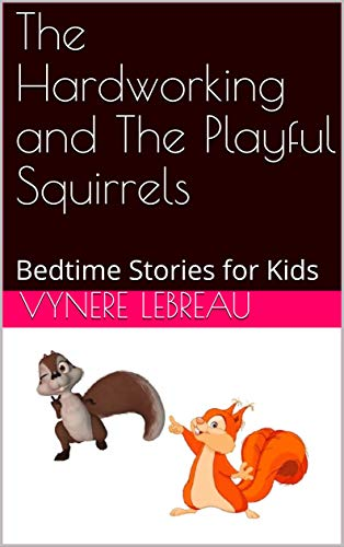 - The Hardworking and The Playful Squirrels: Bedtime Stories for Kids