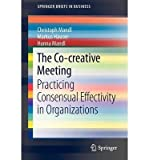 img - for [ The Co-Creative Meeting: Practicing Consensual Effectivity in Organizations (2013) BY Mandl, Christoph ( Author ) ] { Paperback } 2012 book / textbook / text book