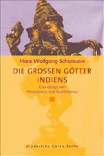 Die großen Götter Indiens: Grundzüge von Hinduismus und Buddhismus Gebundenes Buch – 27. Juni 2006 Hans Wolfgang Schumann Diederichs 3720528545 Nichtchristliche Religionen