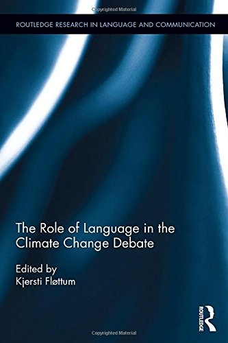 The Role Of Language In The Climate Change Debate (Routledge Research In Language And Communication)