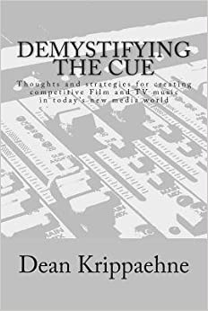 Book [(Demystifying the Cue: Thoughts and Strategies for Creating Competitive Film and TV Music in Today's New Media World)] [Author: Dean Krippaehne] published on (August, 2014)