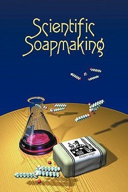 Kevin M. Dunn: Scientific Soapmaking : The Chemistry of the Cold Process (Paperback); 2010 Edition by Kevin M. Dunn