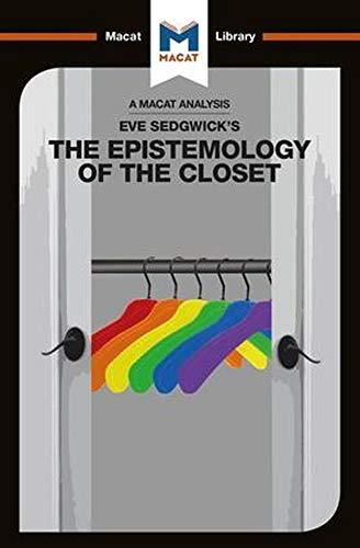 Eve Kosofsky Sedgwick's Epistemology of the Closet (The Macat Library)