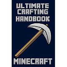 Minecraft: Ultimate Crafting Handbook (Ultimate Minecraft Guides -  (Minecraft Books for Kids, Minecraft Handbooks, Minecraft Guides) 3)