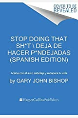 Stop Doing That Sh*t \ Deja de hacer p*ndejadas (Spanish edition): Acaba con el auto sabotaje y recupera tu vida Kindle Edition