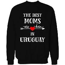 The Best Moms Are Born In Uruguay Cool Gift - Sweatshirt
