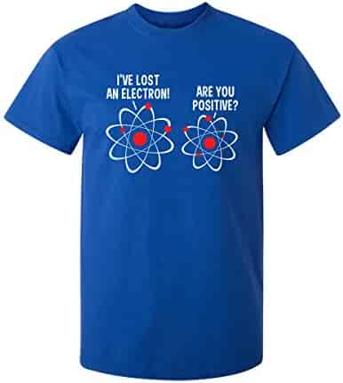 35791e44a I Lost An Electron Are You Positive Humor Science Geek College Funny T Shirt