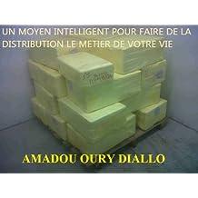 UN MOYEN INTELLIGENT POUR FAIRE DE LA DISTRIBUTION LE METIER DE VOTRE VIE (French Edition)