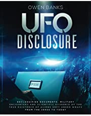 Ufo Disclosure: Declassified Documents, Military Encounters and Scientific Evidence of the True Existence of Aliens Kept Under Wraps from the 1940s to Today