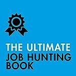 The Ultimate Job Hunting Book: Write a Killer CV, Discover Hidden Jobs, Succeed at Interview | Patricia Scudamore,Hilton Catt,David McWhir,Mo Shapiro,Alison Straw