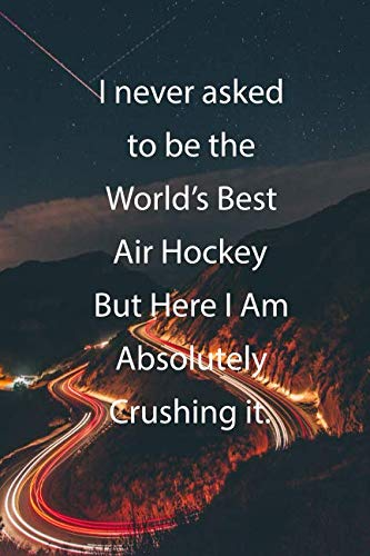 I never asked to be the World's Best Air Hockey But Here I Am Absolutely Crushing it.: Blank Lined Notebook Journal With Awesome Car Lights, Mountains and Highway Background