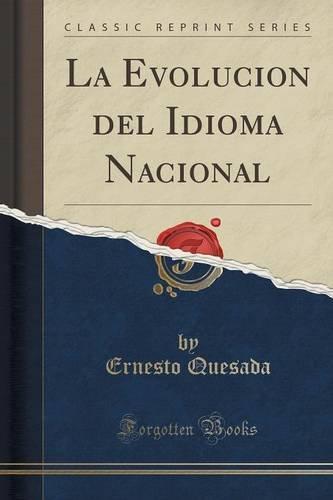 La Evolucion del Idioma Nacional (Classic Reprint)  [Quesada, Ernesto] (Tapa Blanda)