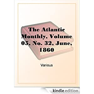 The Atlantic Monthly, Volume 05, No. 32, June, 1860 Various