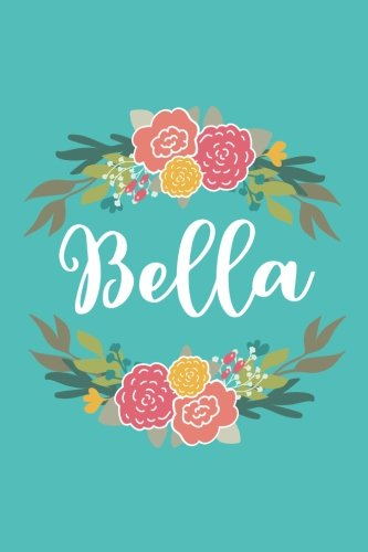 Download Bella: 6x9 Lined Writing Notebook Journal with Personalized Name, 120 Pages – Pink & Yellow Flowers on Teal Blue with Cute and Fun Quote, Perfect Gift ... of School Teacher's Gift, or Other Holidays pdf epub