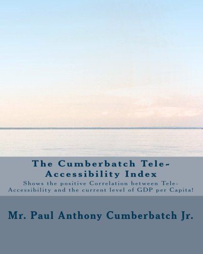 The Cumberbatch Tele-Accessibility Index: Shows the positive Correlation between Tele-Accessibility and GDP per Capita! pdf