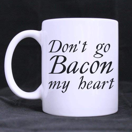 Funny Guy Mugs Gifts Funny Quotes Dont Go Bacon My Heart