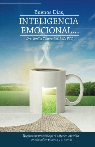 Buenos Dias, Inteligencia Emocional: Respuestas practicas para obtener una vida emocional en balance y armonia  [Concepcion, Dr Emilia] (Tapa Blanda)