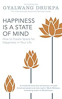 Happiness is a State of Mind: How to Create Space for Happiness in Your Life (English Edition) por [His Holiness The Gyalwang Drukpa]