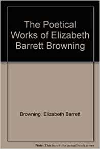 the life and works of elizabeth barrett browning Through a detailed analysis of the writings of victorian era female poet, elizabeth barrett browning, this essay exposes the underlying themes of feminism in the author's works.
